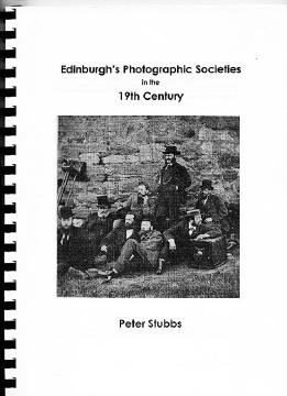 Booklet compiled by Peter Stubbs - Edinburgh Photographic Societies in the 19th Century
